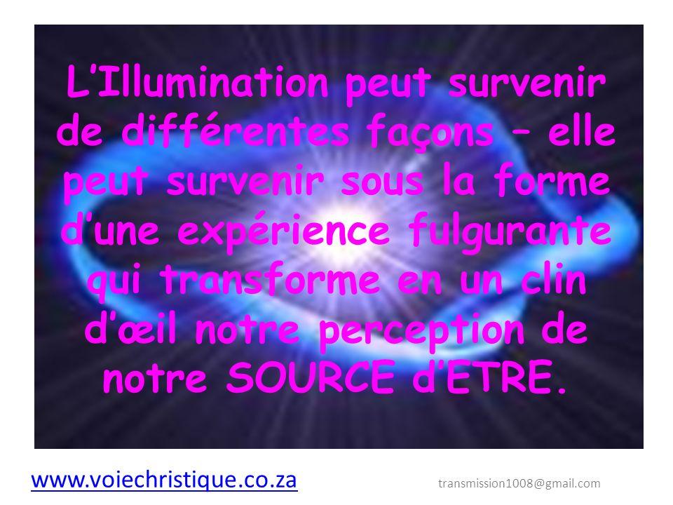 L'Illumination peut survenir de différentes façons – elle peut survenir sous la forme d'une expérience fulgurante qui transforme en un clin d'œil notre perception de notre SOURCE d'ETRE.