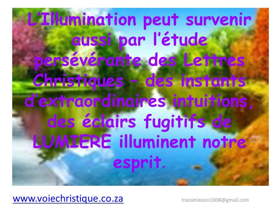 L'Illumination peut survenir aussi par l'étude persévérante des Lettres Christiques – des instants d'extraordinaires intuitions, des éclairs fugitifs de LUMIERE illuminent notre esprit.