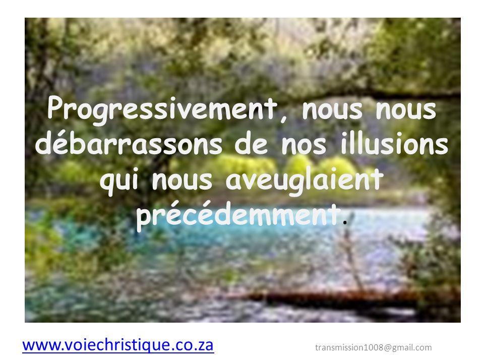 Progressivement, nous nous débarrassons de nos illusions qui nous aveuglaient précédemment.
