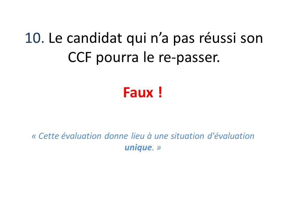 10. Le candidat qui n'a pas réussi son CCF pourra le re-passer.
