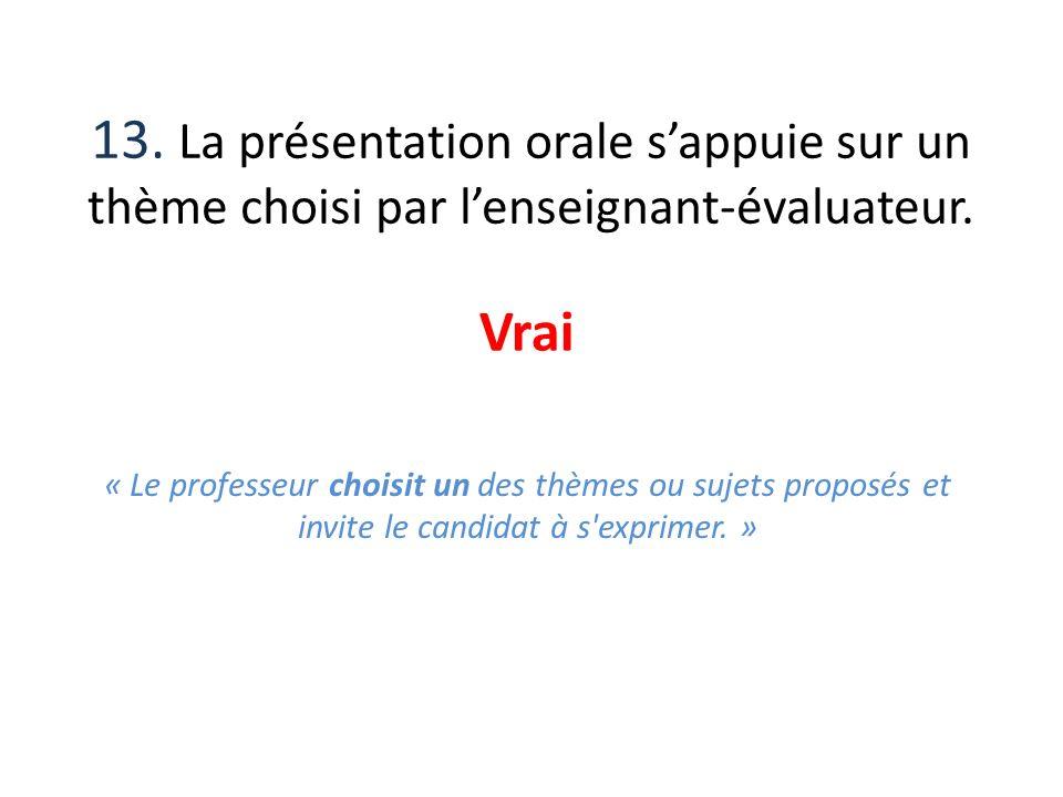 13. La présentation orale s'appuie sur un thème choisi par l'enseignant-évaluateur.