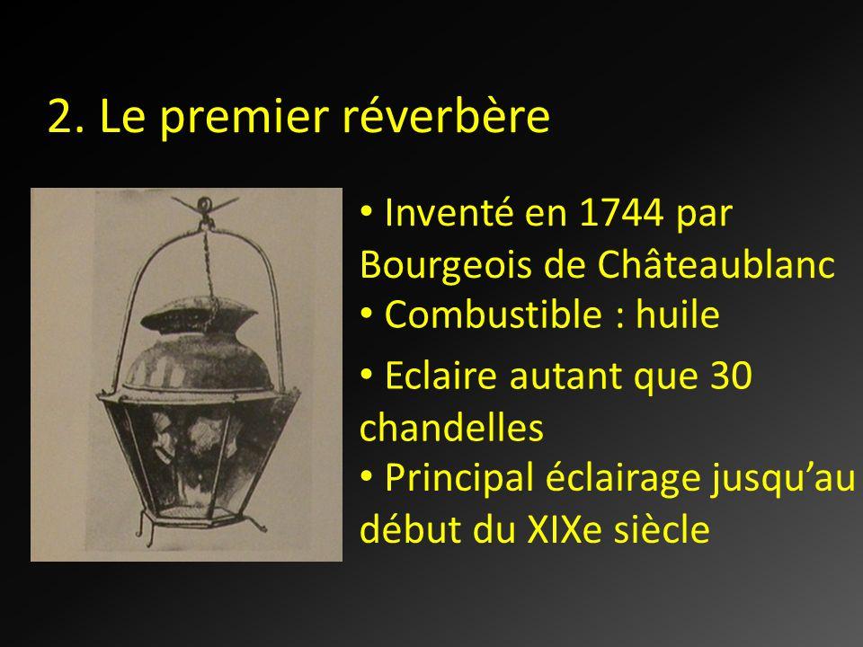 2. Le premier réverbère Inventé en 1744 par Bourgeois de Châteaublanc