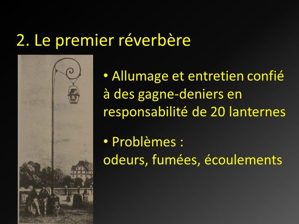 2. Le premier réverbère Allumage et entretien confié à des gagne-deniers en responsabilité de 20 lanternes.