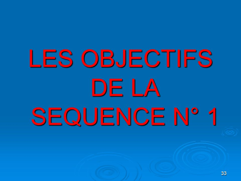 LES OBJECTIFS DE LA SEQUENCE N° 1
