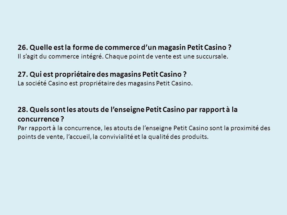 26. Quelle est la forme de commerce d'un magasin Petit Casino