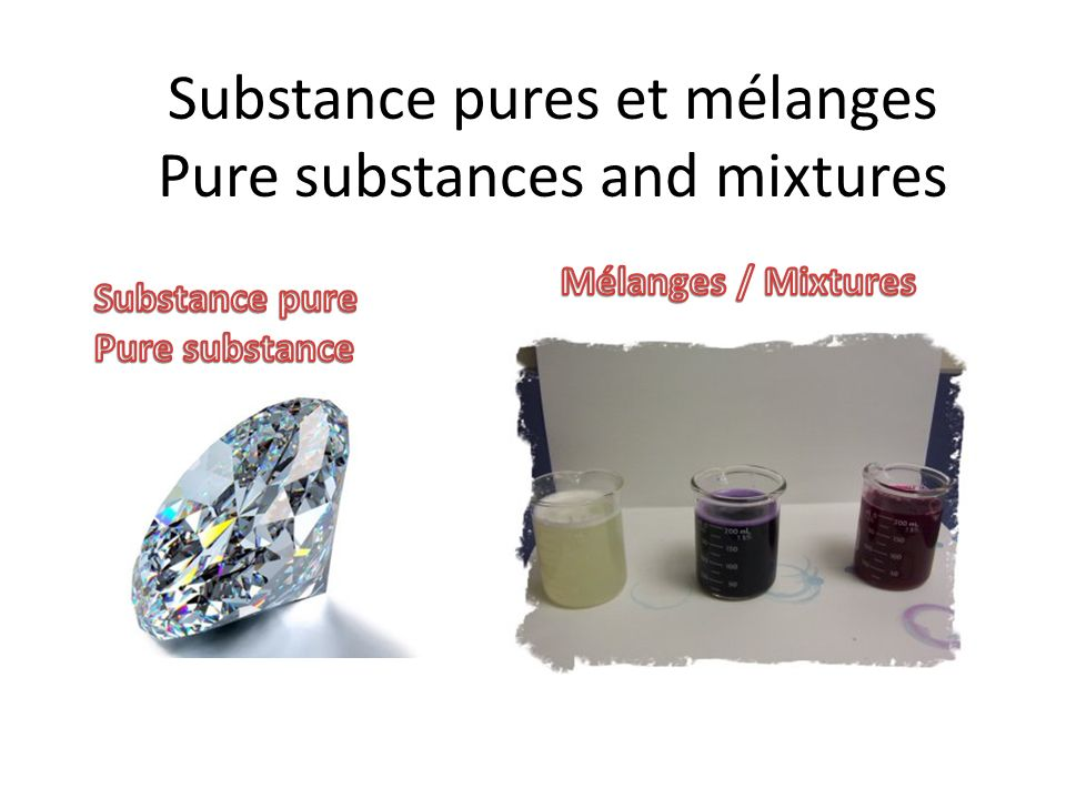 Substance pures et mélanges Pure substances and mixtures