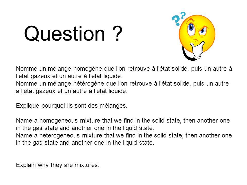 Question Nomme un mélange homogène que l'on retrouve à l'état solide, puis un autre à l'état gazeux et un autre à l'état liquide.
