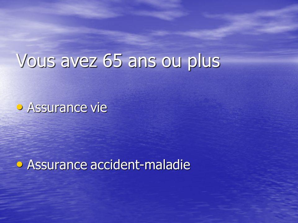 Vous avez 65 ans ou plus Assurance vie Assurance accident-maladie