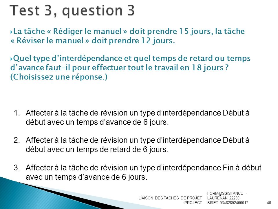 Test 3, question 3 La tâche « Rédiger le manuel » doit prendre 15 jours, la tâche « Réviser le manuel » doit prendre 12 jours.