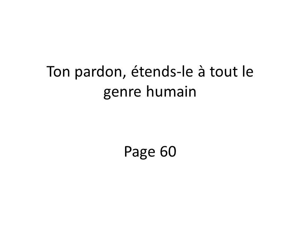 Ton pardon, étends-le à tout le genre humain Page 60