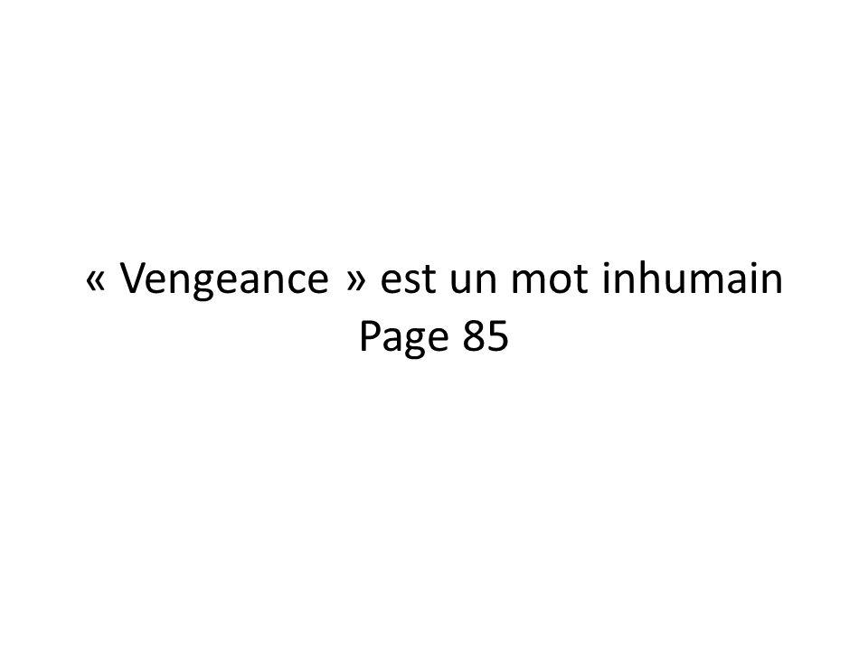 « Vengeance » est un mot inhumain Page 85