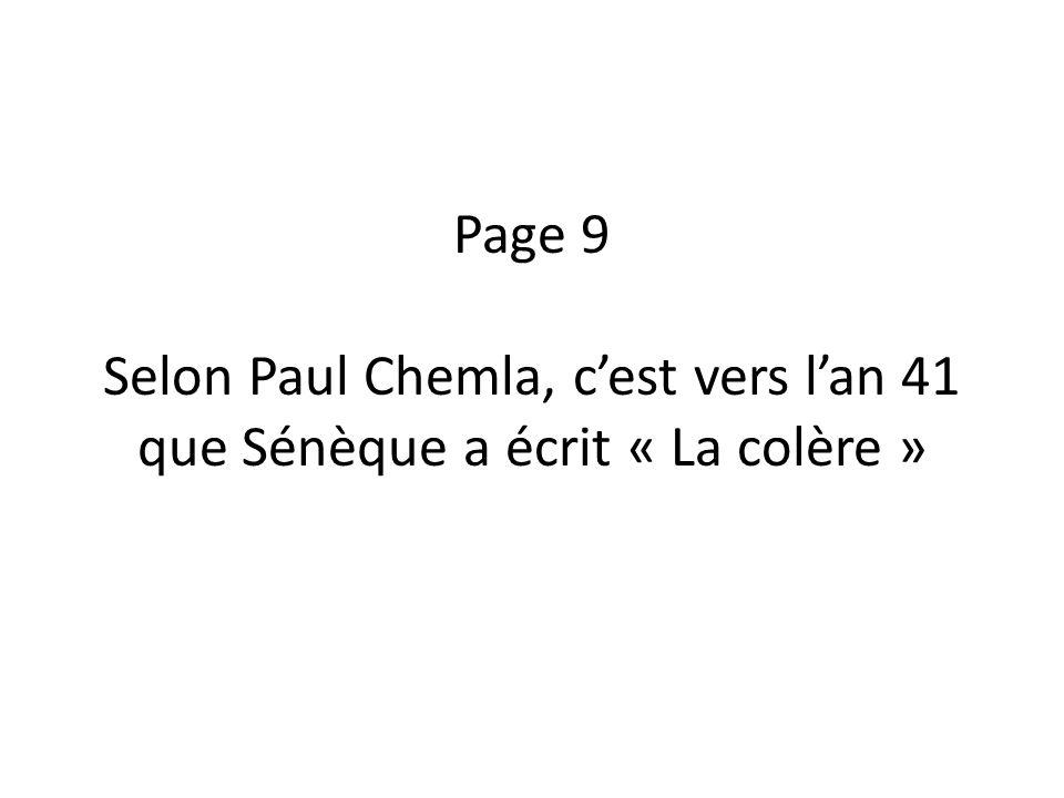 Page 9 Selon Paul Chemla, c'est vers l'an 41 que Sénèque a écrit « La colère »