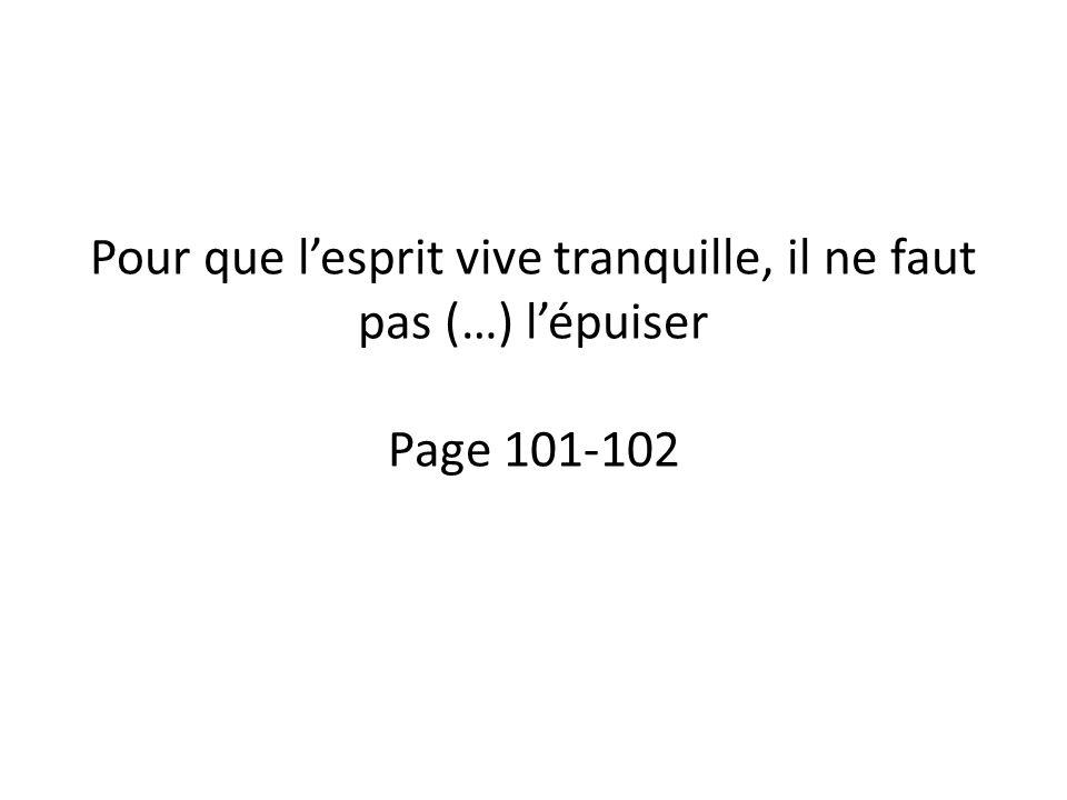 Pour que l'esprit vive tranquille, il ne faut pas (…) l'épuiser Page 101-102