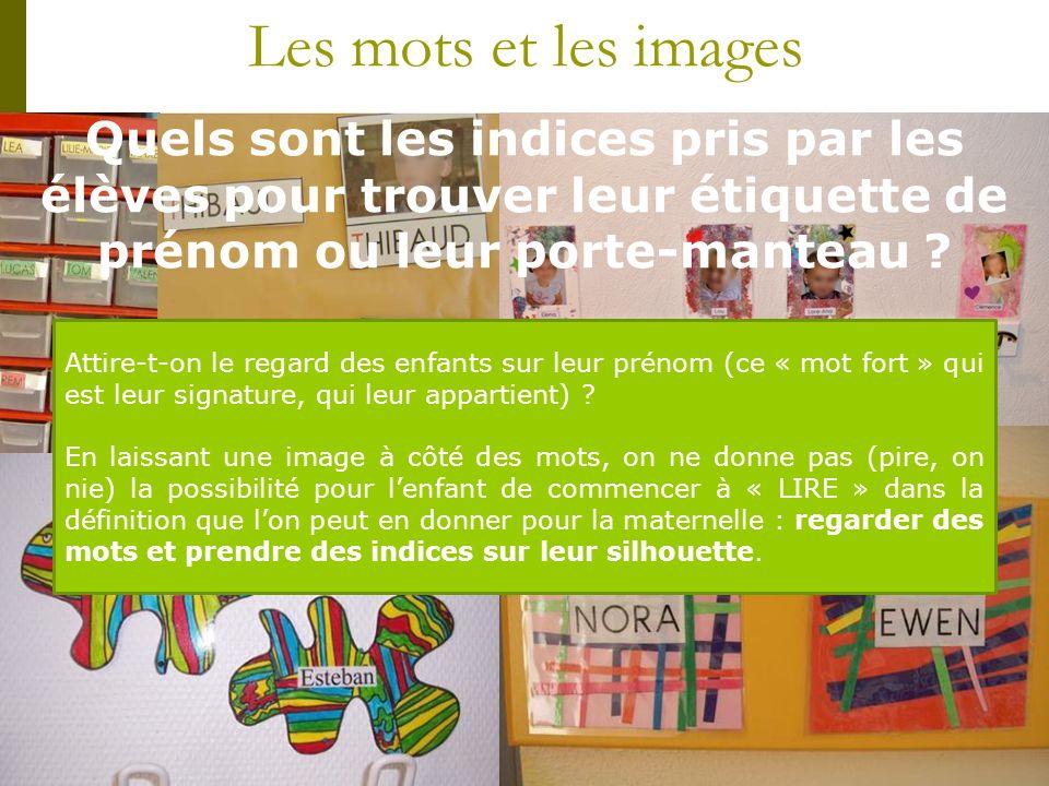Les mots et les images Quels sont les indices pris par les élèves pour trouver leur étiquette de prénom ou leur porte-manteau
