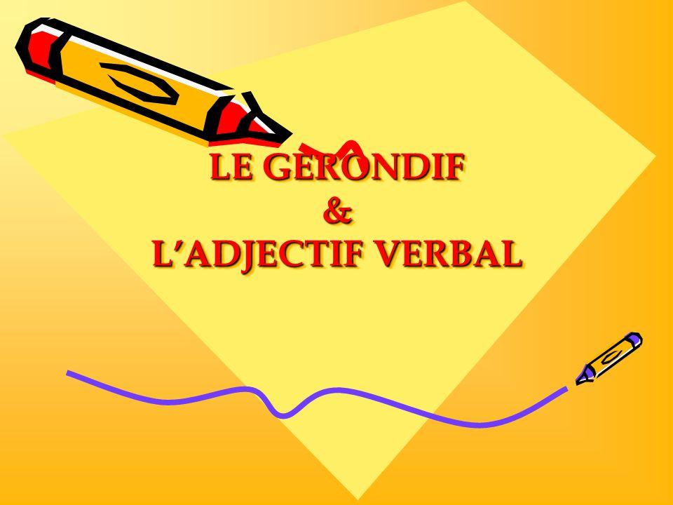 LE GERONDIF & L'ADJECTIF VERBAL