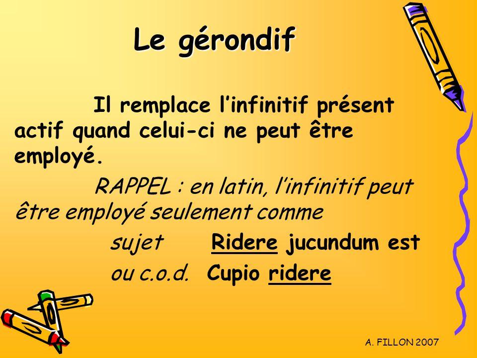 Le gérondif Il remplace l'infinitif présent actif quand celui-ci ne peut être employé.