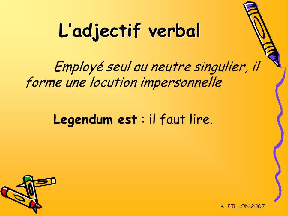 L'adjectif verbal Employé seul au neutre singulier, il forme une locution impersonnelle. Legendum est : il faut lire.