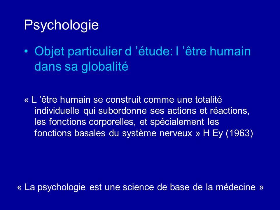 Psychologie Objet particulier d 'étude: l 'être humain dans sa globalité.