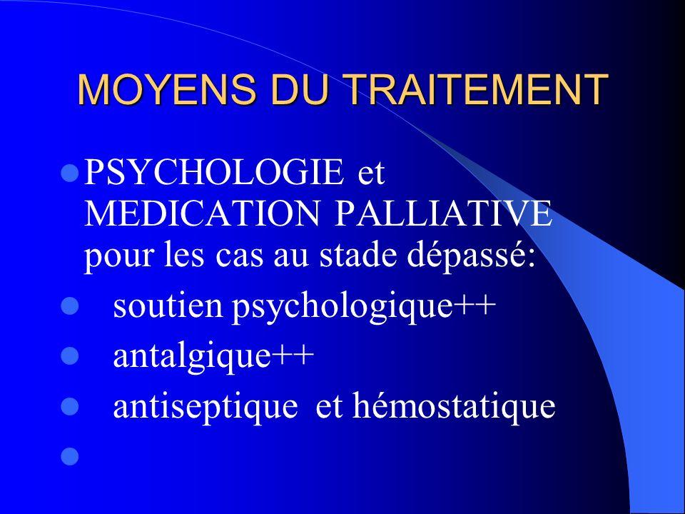MOYENS DU TRAITEMENT PSYCHOLOGIE et MEDICATION PALLIATIVE pour les cas au stade dépassé: soutien psychologique++