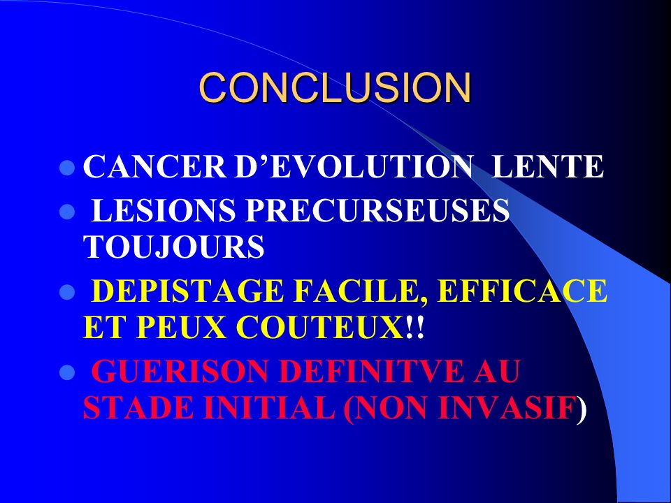CONCLUSION CANCER D'EVOLUTION LENTE LESIONS PRECURSEUSES TOUJOURS