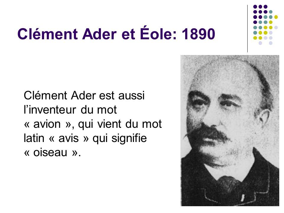 Clément Ader et Éole: 1890 Clément Ader est aussi l'inventeur du mot « avion », qui vient du mot latin « avis » qui signifie « oiseau ».