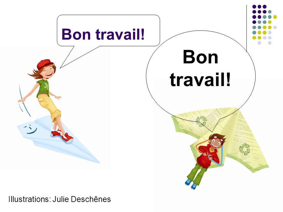 Bon travail! Bon travail! Illustrations: Julie Deschênes