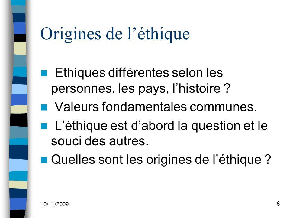 Origines de l'éthique Ethiques différentes selon les personnes, les pays, l'histoire Valeurs fondamentales communes.