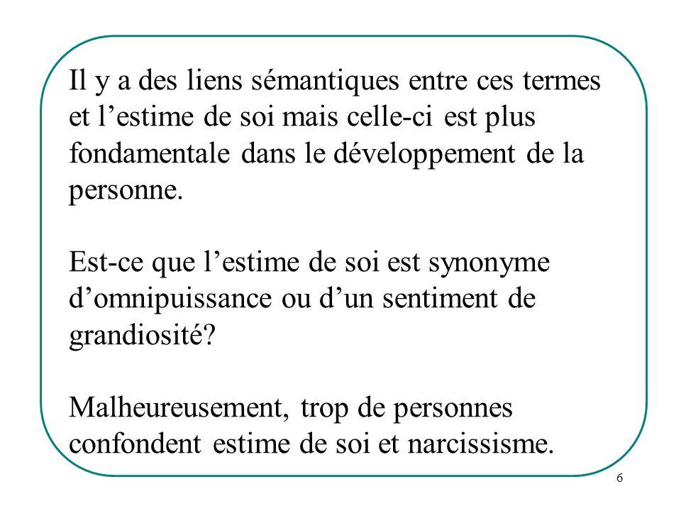 Il y a des liens sémantiques entre ces termes et l'estime de soi mais celle-ci est plus fondamentale dans le développement de la personne.