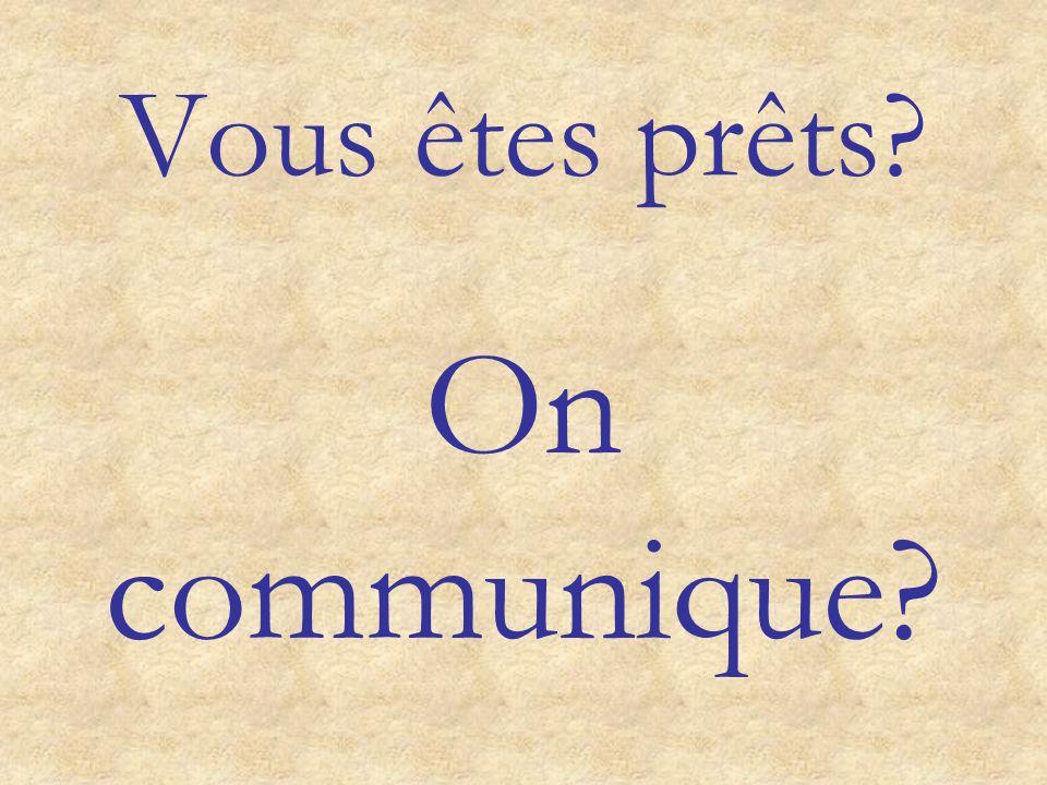 Vous êtes prêts On communique