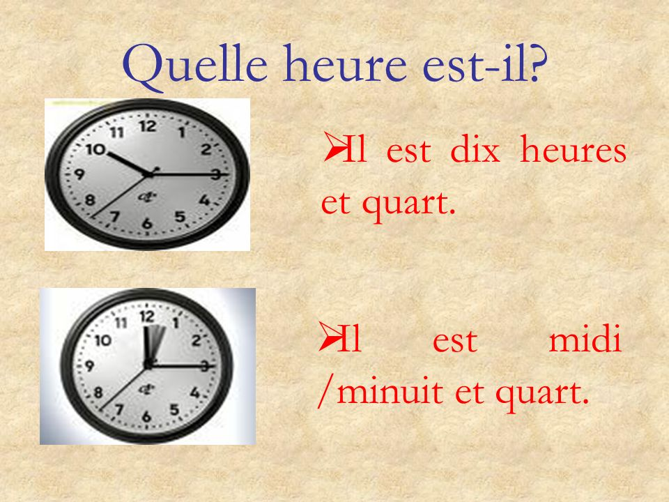 Quelle heure est-il Il est dix heures et quart.