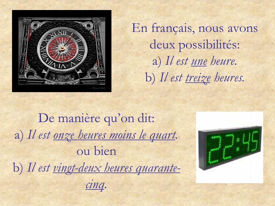 En français, nous avons deux possibilités: a) Il est une heure
