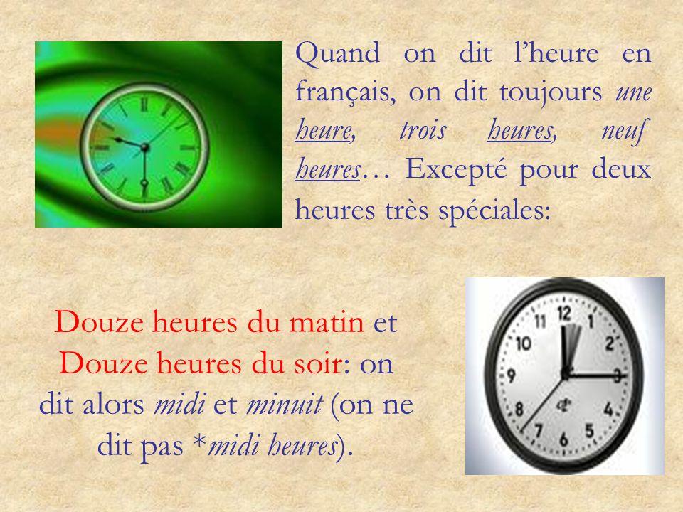 Quand on dit l'heure en français, on dit toujours une heure, trois heures, neuf heures… Excepté pour deux heures très spéciales: