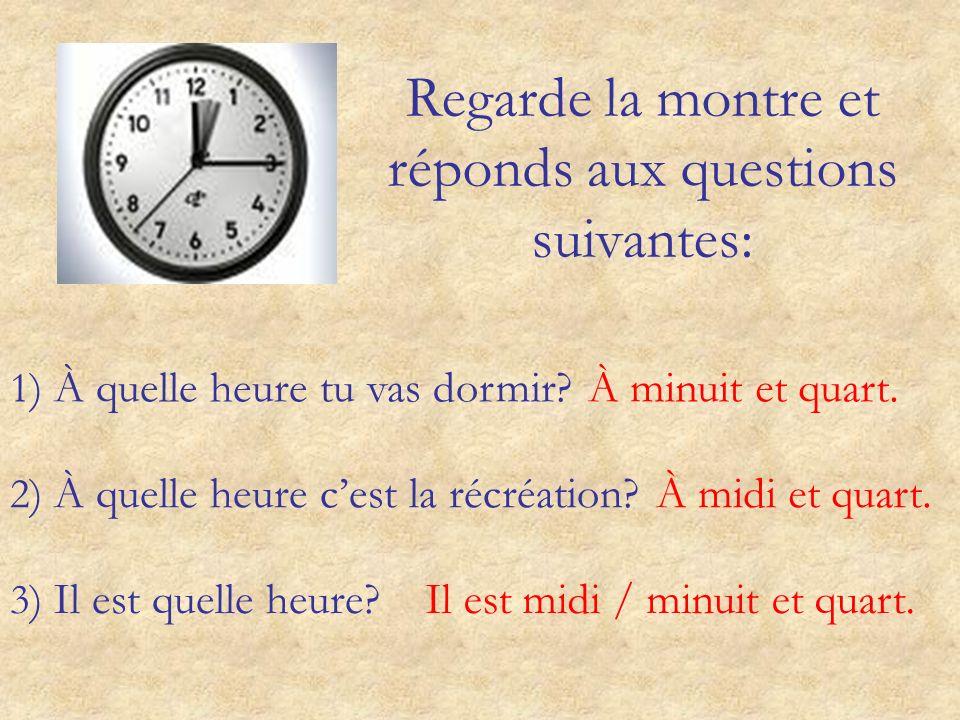 Regarde la montre et réponds aux questions suivantes: