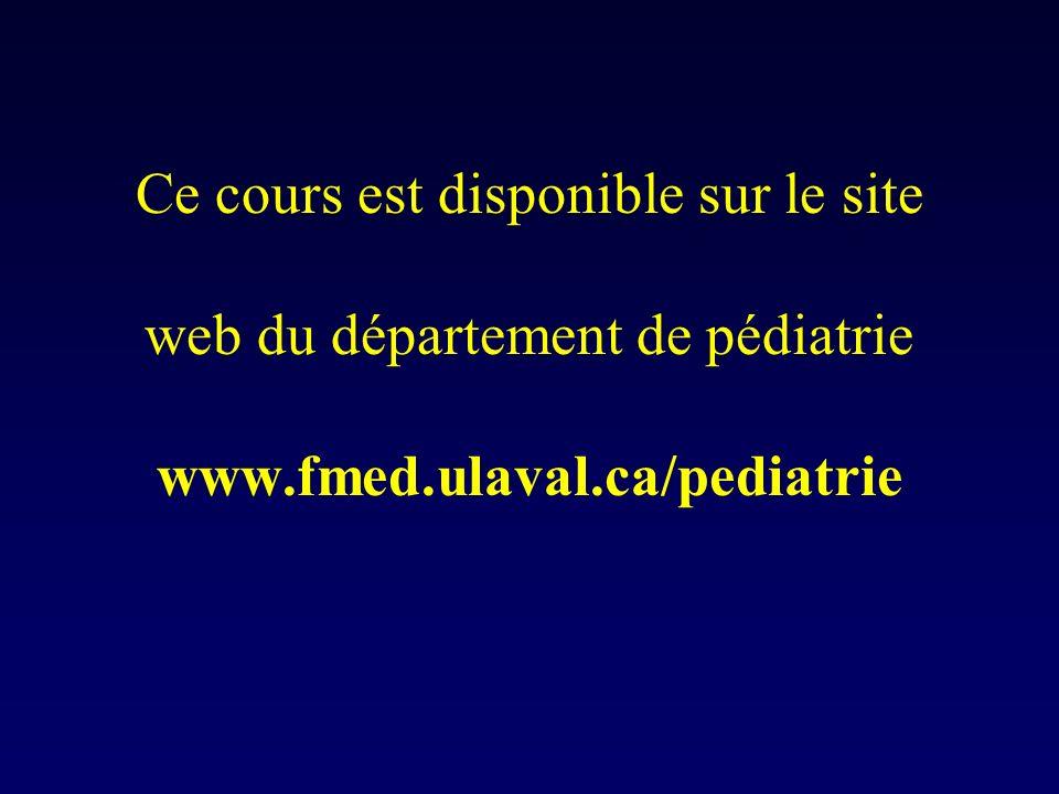 Ce cours est disponible sur le site web du département de pédiatrie www.fmed.ulaval.ca/pediatrie