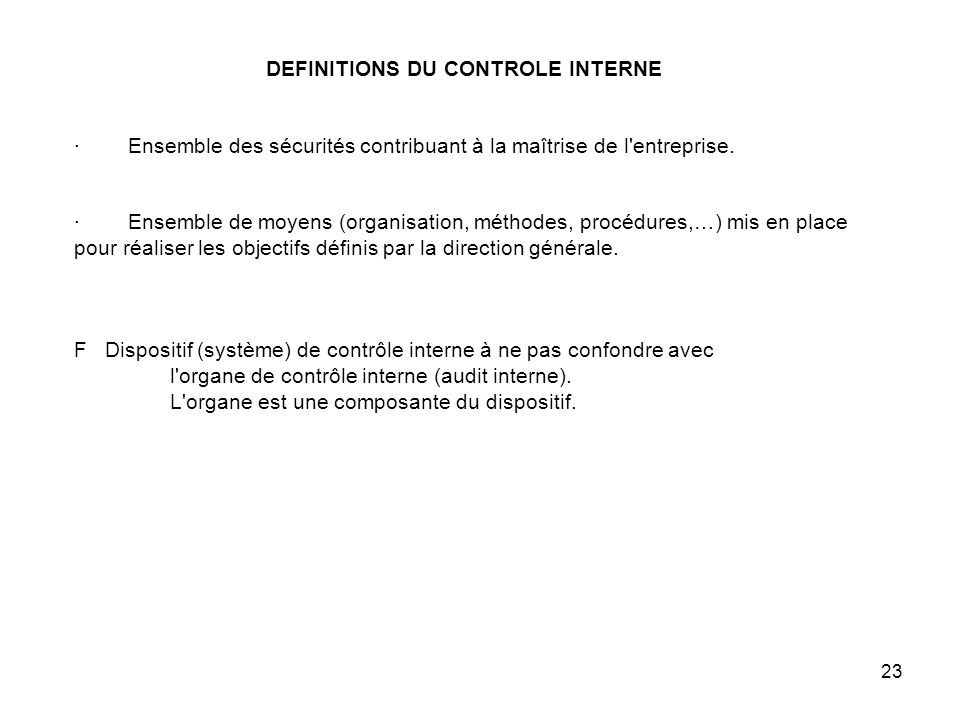 DEFINITIONS DU CONTROLE INTERNE · Ensemble des sécurités contribuant à la maîtrise de l entreprise.