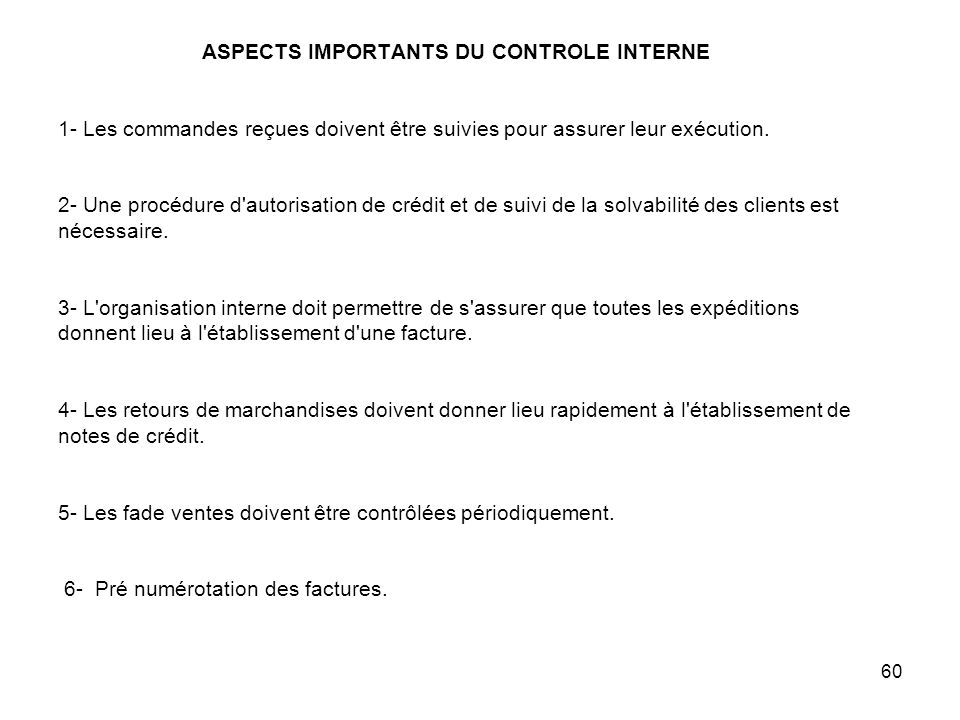 ASPECTS IMPORTANTS DU CONTROLE INTERNE 1- Les commandes reçues doivent être suivies pour assurer leur exécution.