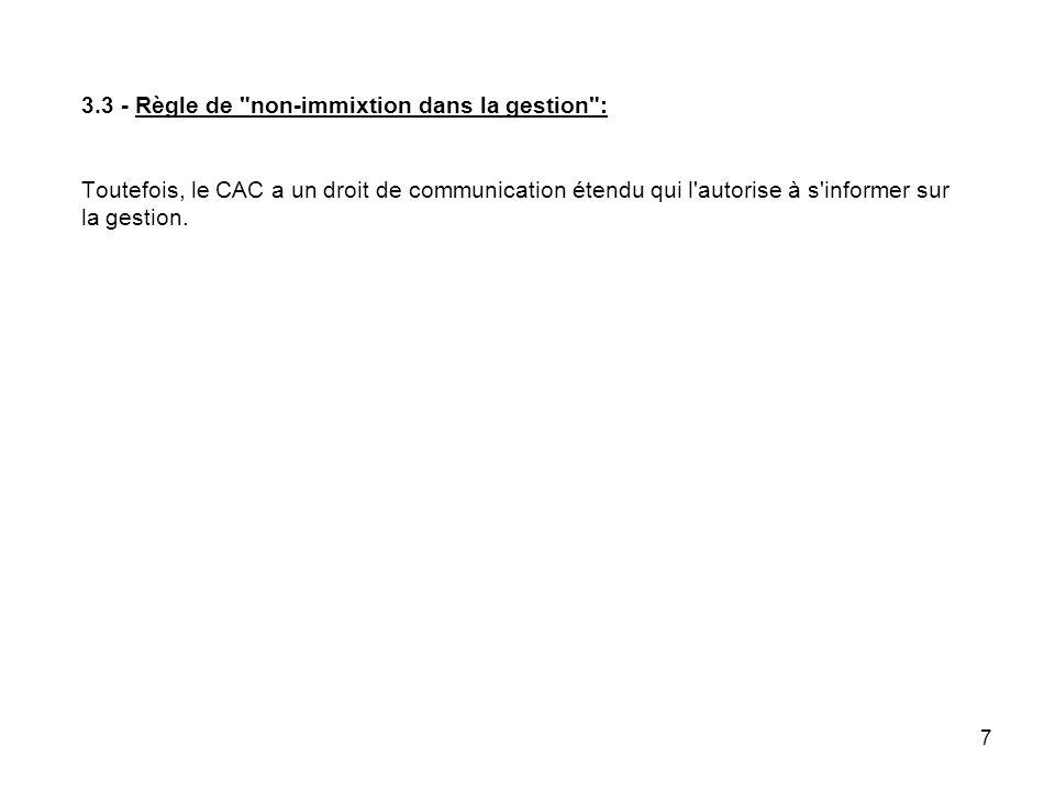 3.3 - Règle de non-immixtion dans la gestion : Toutefois, le CAC a un droit de communication étendu qui l autorise à s informer sur la gestion.