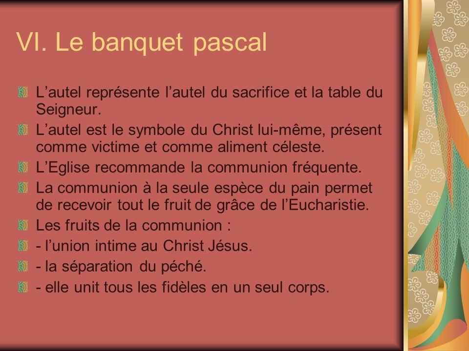 VI. Le banquet pascal L'autel représente l'autel du sacrifice et la table du Seigneur.