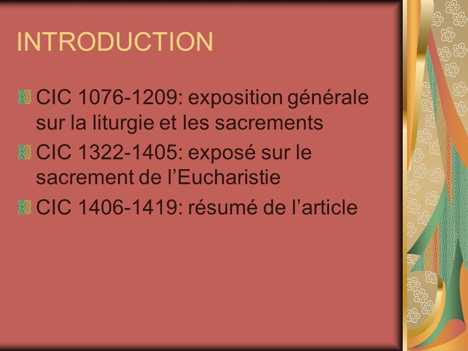 INTRODUCTION CIC 1076-1209: exposition générale sur la liturgie et les sacrements. CIC 1322-1405: exposé sur le sacrement de l'Eucharistie.
