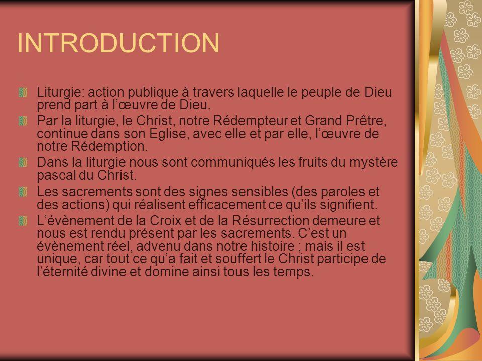 INTRODUCTION Liturgie: action publique à travers laquelle le peuple de Dieu prend part à l'œuvre de Dieu.