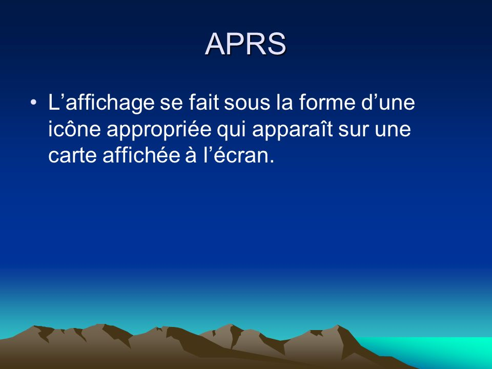 APRS L'affichage se fait sous la forme d'une icône appropriée qui apparaît sur une carte affichée à l'écran.