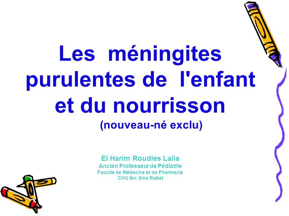 Les méningites purulentes de l enfant et du nourrisson (nouveau-né exclu) El Harim Roudies Laila Ancien Professeur de Pédiatrie Faculté de Médecine et de Pharmacie CHU Ibn Sina Rabat