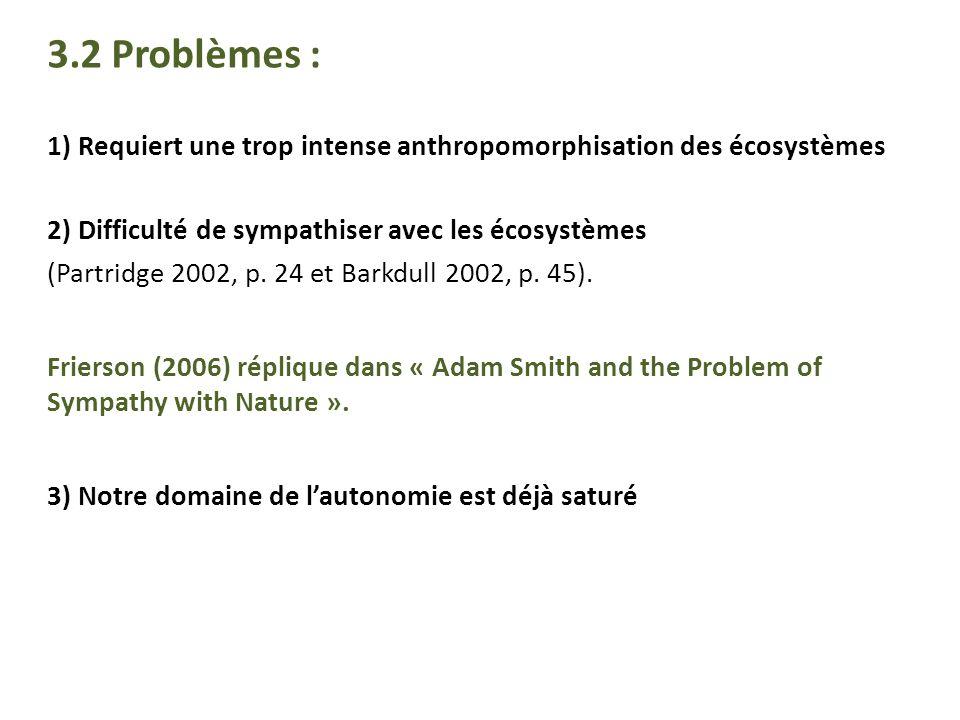 3.2 Problèmes : 1) Requiert une trop intense anthropomorphisation des écosystèmes. 2) Difficulté de sympathiser avec les écosystèmes.