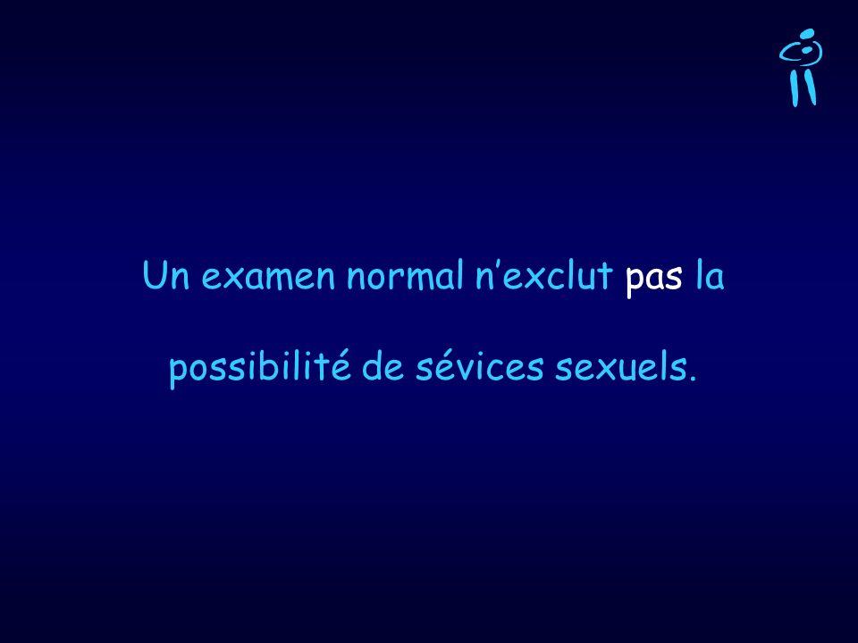 Un examen normal n'exclut pas la possibilité de sévices sexuels.