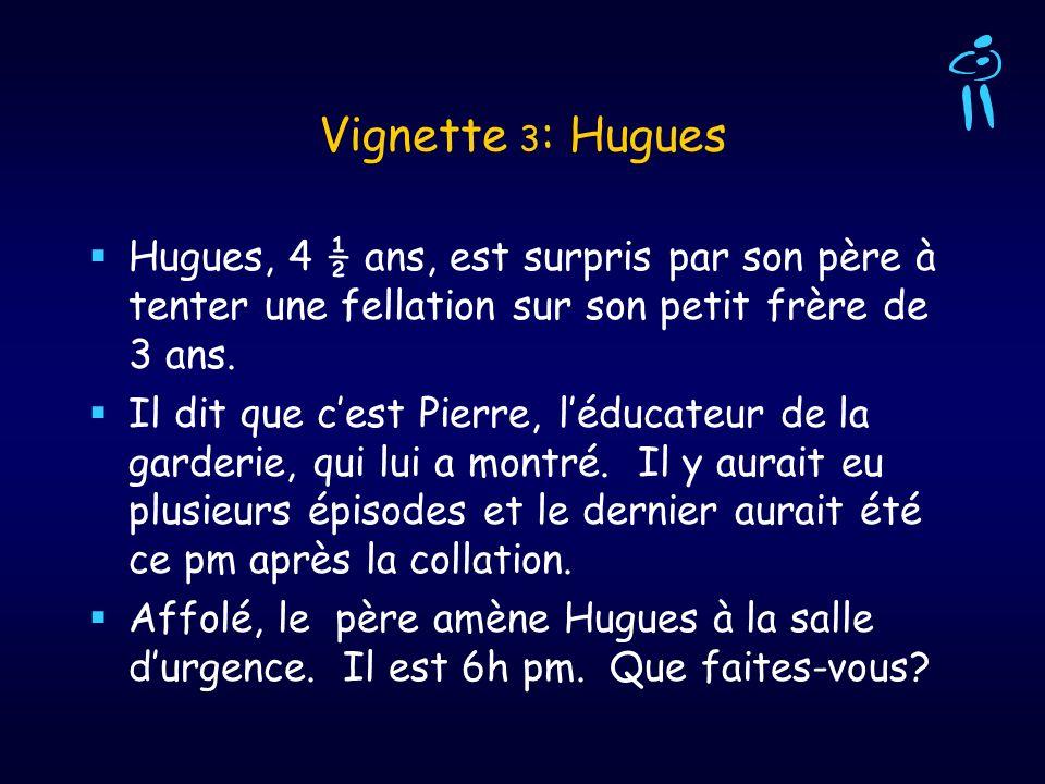 Vignette 3: HuguesHugues, 4 ½ ans, est surpris par son père à tenter une fellation sur son petit frère de 3 ans.