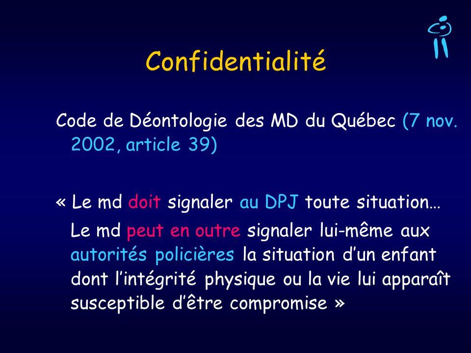 Confidentialité Code de Déontologie des MD du Québec (7 nov. 2002, article 39) « Le md doit signaler au DPJ toute situation…