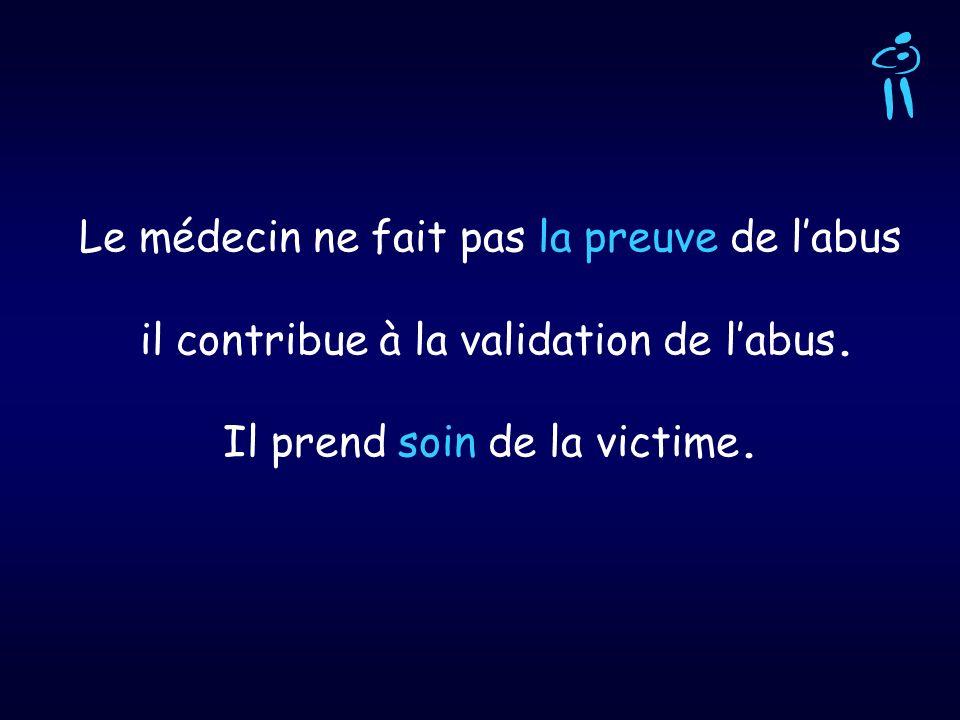 Le médecin ne fait pas la preuve de l'abus il contribue à la validation de l'abus.