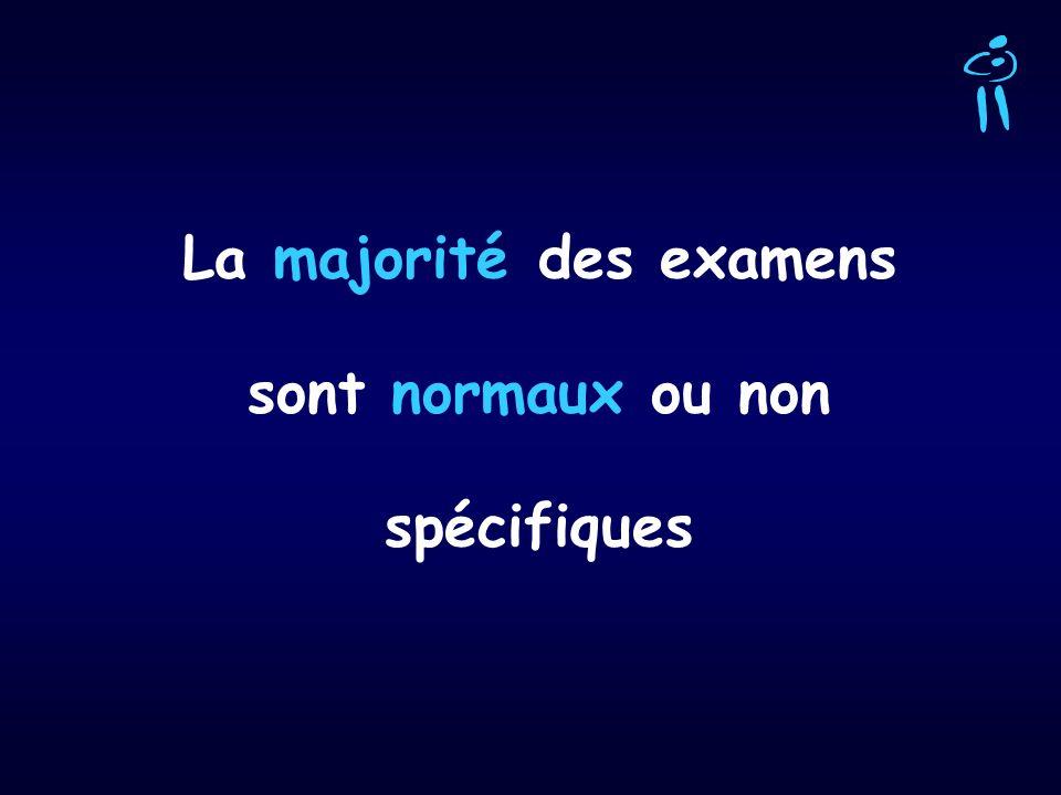 La majorité des examens sont normaux ou non spécifiques