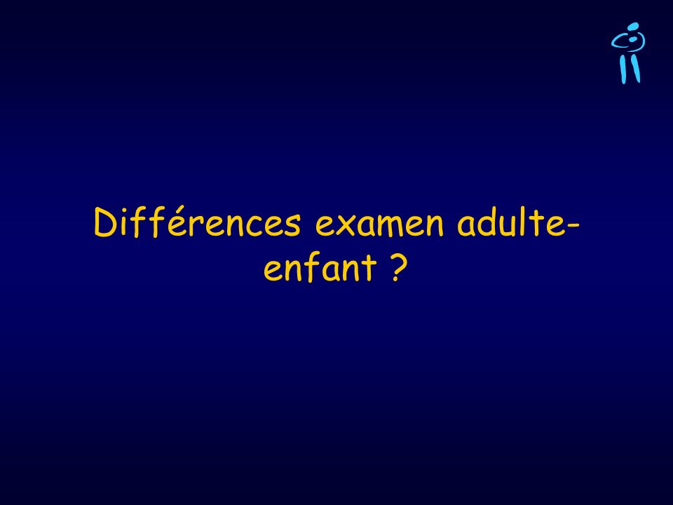Différences examen adulte-enfant
