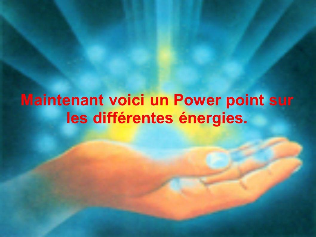 Maintenant voici un Power point sur les différentes énergies.